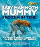 Sloan, Christopher - Baby Mammoth Mummy: Frozen in Time - 9781426308659 - V9781426308659