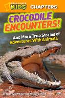 Barr, Brady, Zoehfeld, Kathleen Weidner - National Geographic Kids Chapters: Crocodile Encounters: and More True Stories of Adventures with Animals (NGK Chapters) - 9781426310287 - V9781426310287