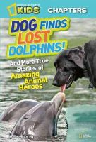 Carney, Elizabeth - Dog Finds Lost Dolphins!: And More True Stories of Amazing Animal Heroes (National Geographic Kids Chapters) - 9781426310317 - V9781426310317