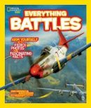 Perritano, John, Spears, James - National Geographic Kids Everything Battles: Arm Yourself with Fierce Photos and Fascinating Facts - 9781426311000 - V9781426311000