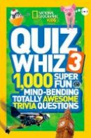 National Geographic Kids - National Geographic Kids Quiz Whiz 3: 1,000 Super Fun Mind-bending Totally Awesome Trivia Questions - 9781426314841 - V9781426314841