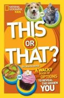 Boyer, Crispin - This or That?: The Wacky Book of Choices to Reveal the Hidden You (National Geographic Kids) - 9781426315572 - V9781426315572