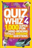 National Geographic Kids - National Geographic Kids Quiz Whiz 4: 1,000 Super Fun Mind-bending Totally Awesome Trivia Questions - 9781426317095 - V9781426317095
