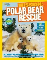de Seve, Karen, Castaldo, Nancy - National Geographic Kids Mission: Polar Bear Rescue: All About Polar Bears and How to Save Them (NG Kids Mission: Animal Rescue) - 9781426317316 - V9781426317316