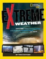 Kostigen, Thomas M. - Extreme Weather: Surviving Tornadoes, Sandstorms, Hailstorms, Blizzards, Hurricanes, and More! (National Geographic Kids) - 9781426318115 - V9781426318115