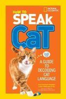 Newman, Aline Alexander, Weitzman, Gary - How to Speak Cat: A Guide to Decoding Cat Language - 9781426318634 - V9781426318634
