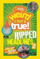 National Geographic Kids - National Geographic Kids Weird but True!: Ripped from the Headlines 2: Real-life Stories You Have to Read to Believe - 9781426319099 - V9781426319099
