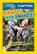 Barr, Brady, Zoehfeld, Kathleen Weidner - National Geographic Kids Chapters: Scrapes With Snakes: True Stories of Adventures With Animals (NGK Chapters) - 9781426319143 - V9781426319143