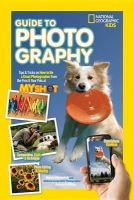 Honovich, Nancy, Griffiths, National Geographic Photographer Annie, National Geographic Kids - National Geographic Kids Guide to Photography: Tips & Tricks on How to Be a Great Photographer From the Pros & Your Pals at My Shot - 9781426320668 - V9781426320668