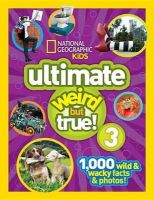 National Geographic Kids - National Geographic Kids Ultimate Weird but True 3: 1,000 Wild and Wacky Facts and Photos! - 9781426320682 - V9781426320682