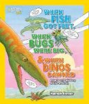 Bonner, Hannah, National Geographic Kids - When Fish Got Feet, When Bugs Were Big, and When Dinos Dawned: A Cartoon Prehistory of Life on Earth (National Geographic Kids) - 9781426321047 - V9781426321047