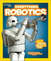 Swanson, Jennifer, National Geographic Kids - National Geographic Kids Everything Robotics: All the Photos, Facts, and Fun to Make You Race for Robots - 9781426323317 - V9781426323317