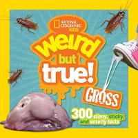 National Geographic Kids - Weird but True Gross: 300 Slimy, Sticky, and Smelly Facts - 9781426323355 - V9781426323355