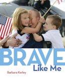 Kerley, Barbara - Brave Like Me - 9781426323607 - V9781426323607