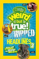 - National Geographic Kids Weird but True!: Ripped from the Headlines 3: Real-life Stories You Have to Read to Believe - 9781426324215 - KRS0029211