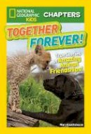 Quattlebaum, Mary - National Geographic Kids Chapters: Together Forever: True Stories of Amazing Animal Friendships! (NGK Chapters) - 9781426324642 - V9781426324642