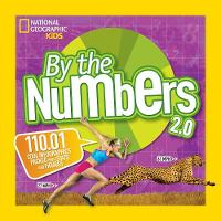 National Geographic Kids - By the Numbers 2.0: 110.01 Cool Infographics Packed With Stats and Figures (National Geographic Kids) - 9781426325281 - V9781426325281