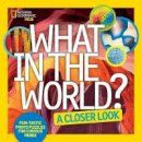 National Geographic Kids - What in the World: A Closer Look: Fun-tastic Photo Puzzles for Curious Minds - 9781426325380 - KRA0000236