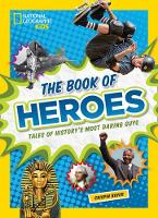 Boyer, Crispin, National Geographic Kids - The Book of Heroes: Tales of History's Most Daring Guys - 9781426325533 - V9781426325533
