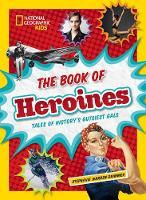 Drimmer, Stephanie Warren, National Geographic Kids - The Book of Heroines: Tales of History's Gutsiest Gals - 9781426325571 - V9781426325571