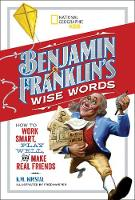 Franklin, Benjamin - Benjamin Franklin's Wise Words: How to Work Smart, Play Well, and Make Real Friends (National Geographic Kids) - 9781426326998 - V9781426326998