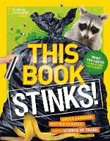 Flynn, Sarah Wassner - This Book Stinks!: Gross Garbage, Rotten Rubbish, and the Science of Trash - 9781426327308 - V9781426327308