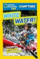 Maloney, Brenna - National Geographic Kids Chapters: White Water! (NGK Chapters) - 9781426328220 - V9781426328220