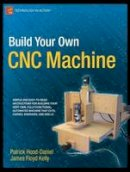 Floyd Kelly, James, Hood-Daniel, Patrick - Build Your Own CNC Machine (Technology in Action) - 9781430224891 - V9781430224891