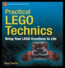 Rollins, Mark - Practical LEGO Technics: Bring Your LEGO Creations to Life - 9781430246114 - V9781430246114