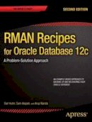 Kuhn, Darl; Alapati, Sam; Nanda, Arup - RMAN Recipes for Oracle Database 12c: a Problem-solution Approach - 9781430248361 - V9781430248361