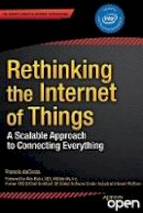 daCosta, Francis - Rethinking the Internet of Things: A Scalable Approach to Connecting Everything - 9781430257400 - V9781430257400