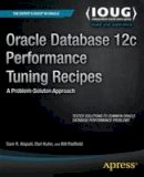 Alapati, Sam, Kuhn, Darl, Padfield, Bill - Oracle Database 12c Performance Tuning Recipes: A Problem-Solution Approach - 9781430261872 - V9781430261872