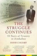 Coltart, David - The Struggle Continues: 50 Years of Tyranny in Zimbabwe - 9781431423187 - V9781431423187