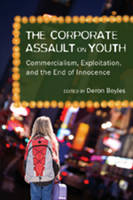 - The Corporate Assault on Youth: Commercialism, Exploitation, and the End of Innocence (Adolescent Cultures, School, and Society) - 9781433100840 - V9781433100840