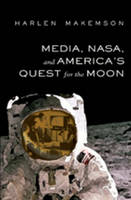 Makemson, Harlen - Media, NASA, and America's Quest for the Moon (Mediating American History) - 9781433103001 - V9781433103001