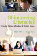 Williams, Bronwyn T. - Shimmering Literacies: Popular Culture and Reading and Writing Online (New Literacies and Digital Epistemologies) - 9781433103346 - V9781433103346