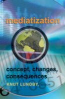 - Mediatization: Concept, Changes, Consequences - 9781433105623 - V9781433105623