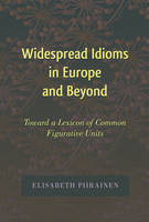 Piirainen, Elisabeth - Widespread Idioms in Europe and Beyond: Toward a Lexicon of Common Figurative Units (International Folkloristics) - 9781433105791 - V9781433105791