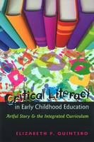 Quintero, Elizabeth P. - Critical Literacy in Early Childhood Education: Artful Story and the Integrated Curriculum (Rethinking Childhood) - 9781433106132 - V9781433106132
