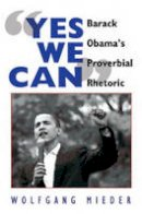 Mieder, Wolfgang - «Yes We Can»: Barack Obama's Proverbial Rhetoric - 9781433106675 - V9781433106675