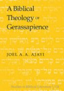 Ajayi, Joel A. A. - A Biblical Theology of Gerassapience (Studies in Biblical Literature) - 9781433107856 - V9781433107856