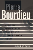 Park, David W. - Pierre Bourdieu: A Critical Introduction to Media and Communication Theory - 9781433108594 - V9781433108594
