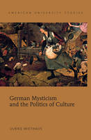 Wiethaus, Ulrike - German Mysticism and the Politics of Culture (American University Studies) - 9781433108877 - V9781433108877