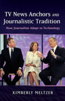 Meltzer, Kimberly - TV News Anchors and Journalistic Tradition: How Journalists Adapt to Technology - 9781433108952 - V9781433108952