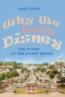 Stein, Andi - Why We Love Disney: The Power of the Disney Brand - 9781433108976 - V9781433108976
