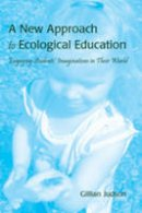 Judson, Gillian - A New Approach to Ecological Education: Engaging Students' Imaginations in Their World - 9781433110214 - V9781433110214