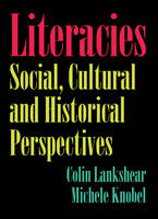 Lankshear, Colin, Knobel, Michele - Literacies: Social, Cultural and Historical Perspectives - 9781433110238 - V9781433110238
