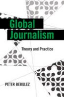 Berglez, Peter - Global Journalism: Theory and Practice (Global Crises and the Media) - 9781433110306 - V9781433110306