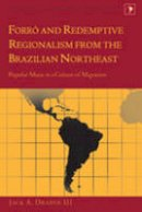 Draper III, Jack A. - Forró and Redemptive Regionalism from the Brazilian Northeast: Popular Music in a Culture of Migration (Latin America) - 9781433110764 - V9781433110764