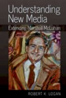 Logan, Robert K. - Understanding New Media: Extending Marshall McLuhan - 9781433111273 - V9781433111273
